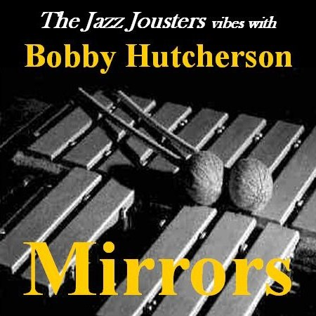 Free Download: The Jazz Jousters Vibes With Bobby Hutcherson – Mirrors (2012)