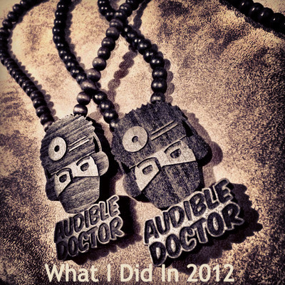 Mix: Audible Doctor – What I Did In 2012