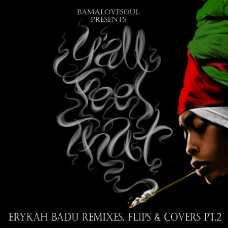 Stream: BamaLoveSoul presents… – Y'all Feel That?: Erykah Badu Remixes, Flips & Covers (Pt. 2)