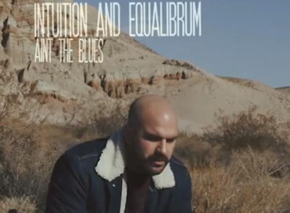 Video: Intuition & Equalibrium – Ain't The Blues