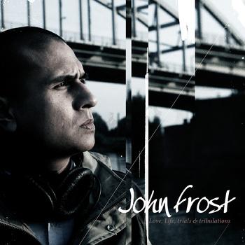 Free Download: John Frost – Love, Life, Trials & Tribulations (2012)