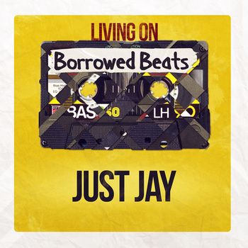 Free Download: Just Jay – Living On Borrowed Beats