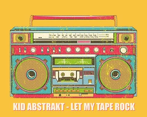 Free MP3: Kid Abstrakt – Let My Tape Rock (Prod. Rythmatical)
