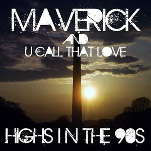 Mix: Maverick & U Call That Love – Highs in the 90s (2012)