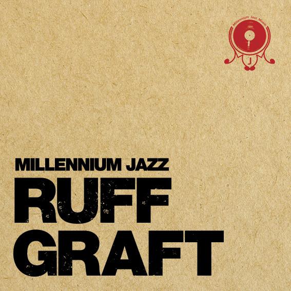 Listen: Millennium Jazz  – Ruff Graft
