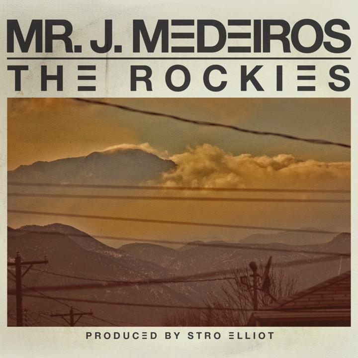 Free MP3: Mr. J Medeiros – The Rockies (Prod. Stro Elliot)