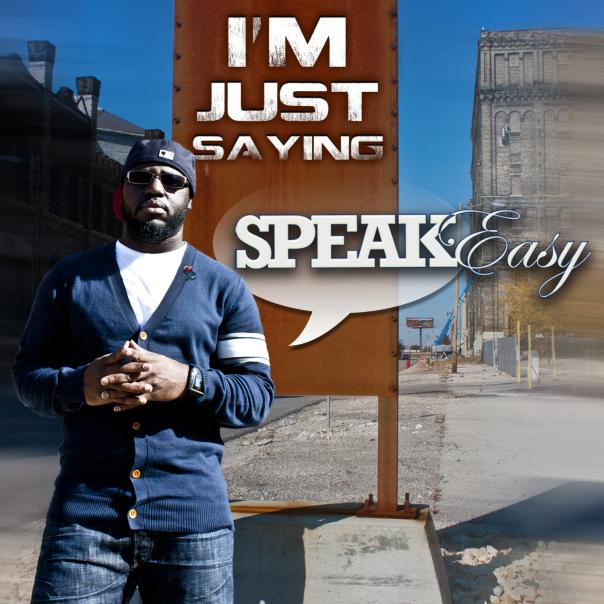 Free Download: SPEAK Easy – I'm Just Saying (2012)