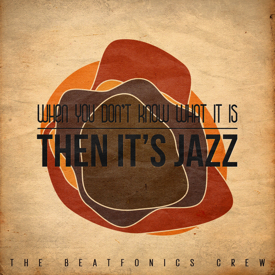Free Download: The Beatfonics Crew – When You Don't Know What It Is, THEN IT'S JAZZ