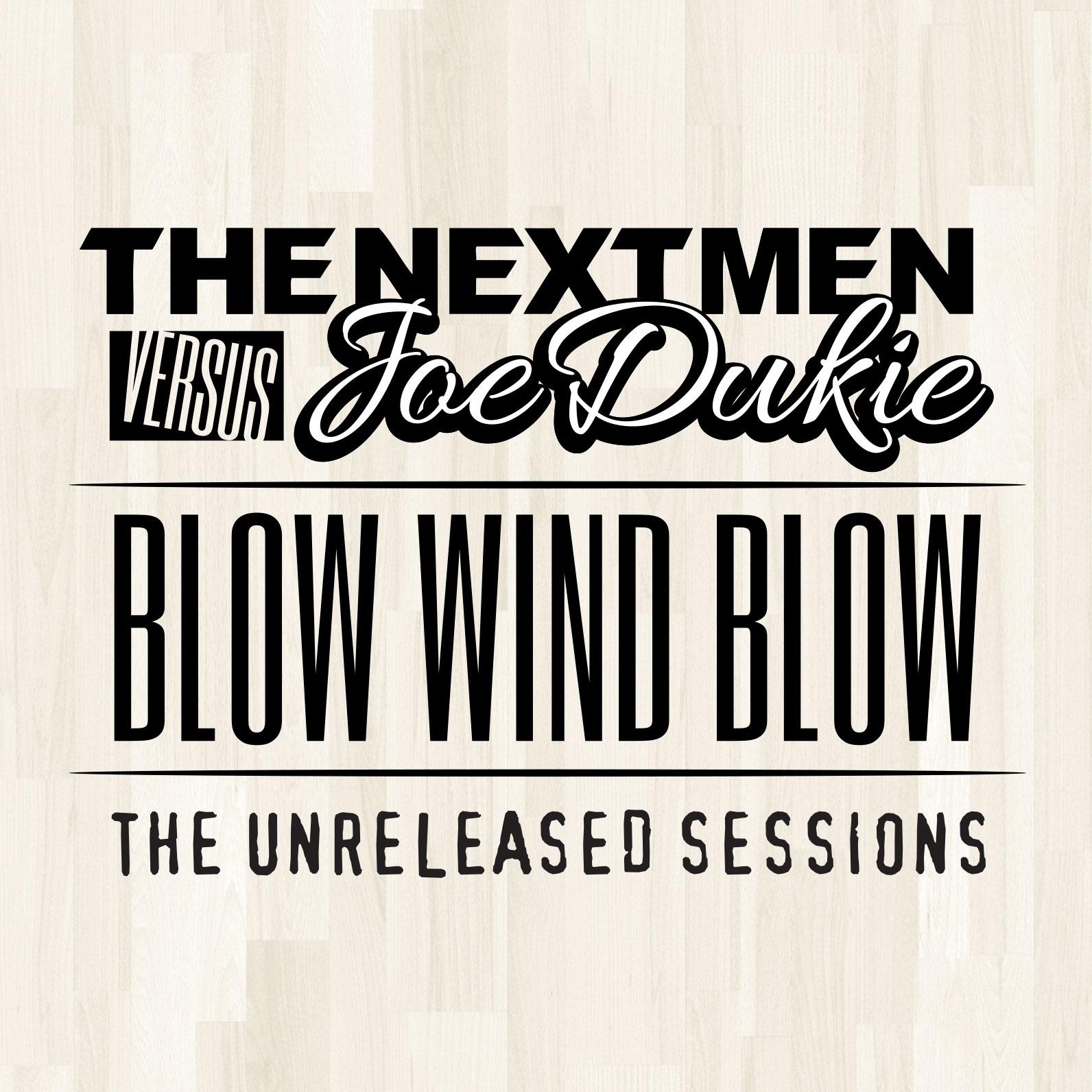 Free Download: The Nextmen VS. Joe Dukie – Blow Wind Blow (The Unreleased Sessions)