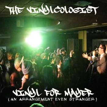 Free Download: The Vinylcologist – An Arrangement Even Stranger | Vinyl For Mayer (2011)
