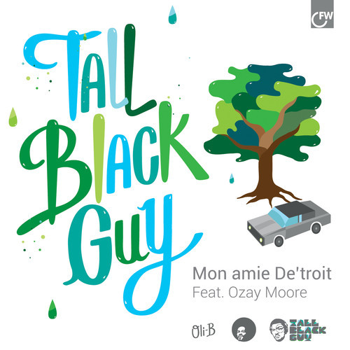 Stream: Tall Black Guy – Mon Amie De'Troit (ft. Ozay Moore)