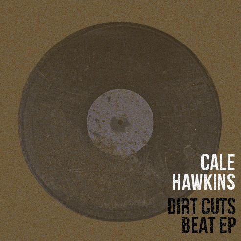 Free Download: Cale Hawkins – Dirt Cuts Beat EP (2012)
