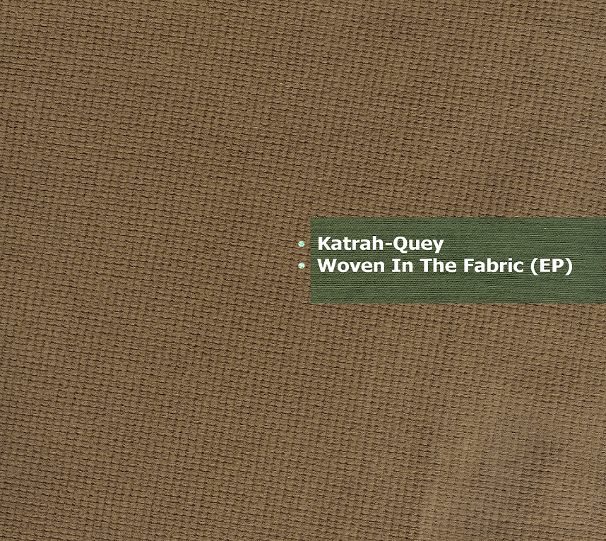 Stream: Katrah-Quey – Woven In The Fabric EP