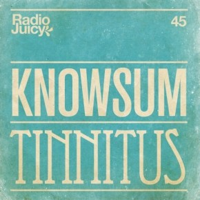 Mix: Knowsum - Tinnitus (Radio Juicy Vol. 45)