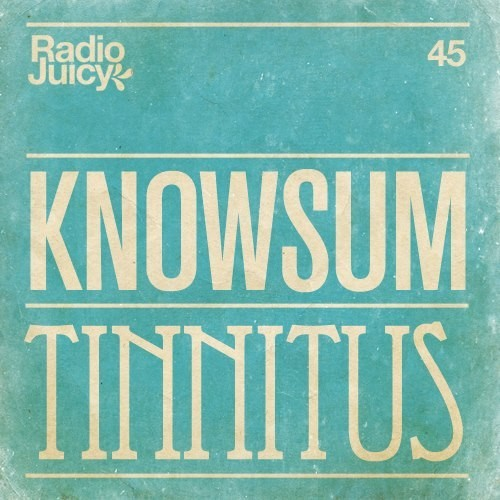 Mix: Knowsum – Tinnitus (Radio Juicy Vol. 45)